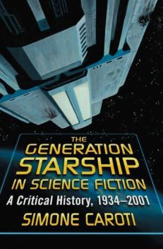 The Generation Starship in Science Fiction A Critical History 1934–2001